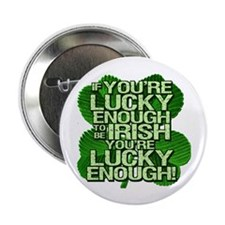 "Lucky Enough To Be Irish 2.25"" Button"