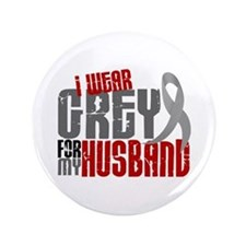 "I Wear Grey For My Husband 6 3.5"" Button"