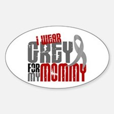 I Wear Grey For My Mommy 6 Oval Decal