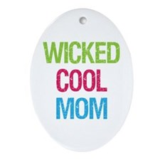 Wicked Cool Mom! Oval Ornament