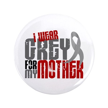 """I Wear Grey For My Mother 6 3.5"""" Button"""
