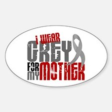 I Wear Grey For My Mother 6 Oval Decal