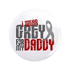 "I Wear Grey For My Daddy 6 3.5"" Button"