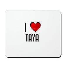 I LOVE TAYA Mousepad