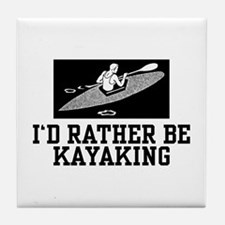 I'd Rather Be Kayaking Tile Coaster