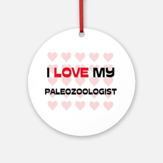 I Love My Paleozoologist Ornament (Round)