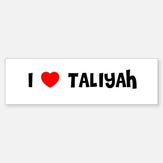I LOVE TALIYAH Bumper Bumper Bumper Sticker