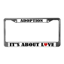 Adoption Is About Love License Frame