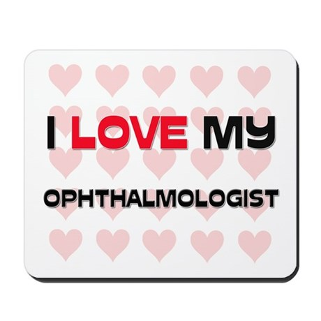 I Love My Ophthalmologist Mousepad