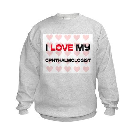 I Love My Ophthalmologist Kids Sweatshirt
