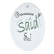 Because I said so! Oval Ornament