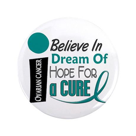 "BELIEVE DREAM HOPE Ovarian Cancer 3.5"" Button (100"