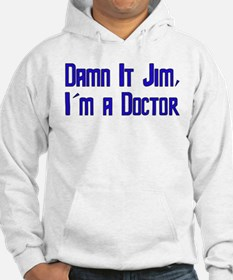 Damn It Jim, I'm a Doctor Hoodie