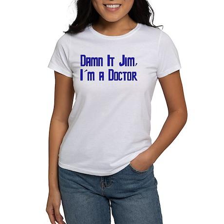Damn It Jim, I'm a Doctor Women's T-Shirt