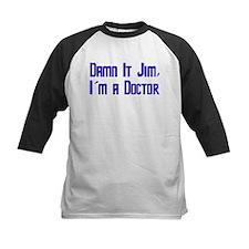 Damn It Jim, I'm a Doctor Tee
