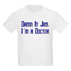 Damn It Jim, I'm a Doctor Kids Light T-Shirt