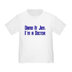 Damn It Jim, I'm a Doctor Toddler T-Shirt