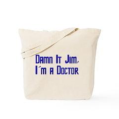 Damn It Jim, I'm a Doctor Tote Bag