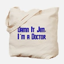 Damn It Jim, I'm a Doctor Tote Bag