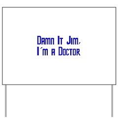 Damn It Jim, I'm a Doctor Yard Sign