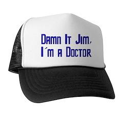 Damn It Jim, I'm a Doctor Trucker Hat
