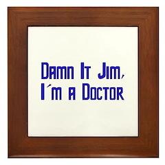 Damn It Jim, I'm a Doctor Framed Tile