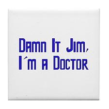 Damn It Jim, I'm a Doctor Tile Coaster