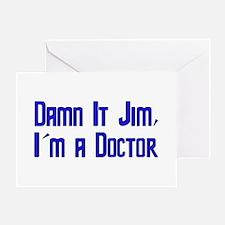 Damn It Jim, I'm a Doctor Greeting Card