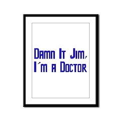 Damn It Jim, I'm a Doctor Framed Panel Print