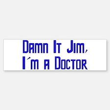 Damn It Jim, I'm a Doctor Bumper Bumper Bumper Sticker