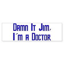 Damn It Jim, I'm a Doctor Bumper Bumper Sticker