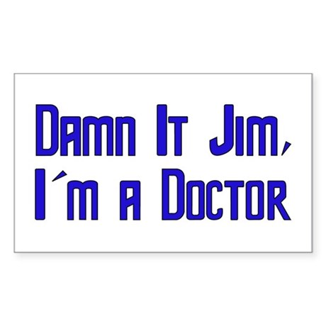 Damn It Jim, I'm a Doctor Rectangle Sticker