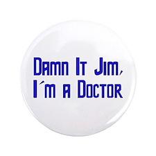 "Damn It Jim, I'm a Doctor 3.5"" Button"