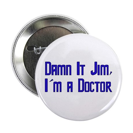 "Damn It Jim, I'm a Doctor 2.25"" Button"