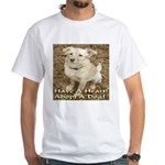 Have A Heart! Adopt A Dog! White T-Shirt