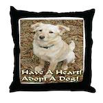 Have A Heart! Adopt A Dog! Throw Pillow