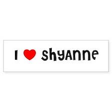 I LOVE SHYANNE Bumper Bumper Sticker