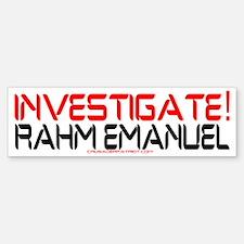 INVESTIGATE RAHM EMANUEL Bumper Bumper Bumper Sticker