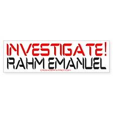 INVESTIGATE RAHM EMANUEL Bumper Bumper Sticker