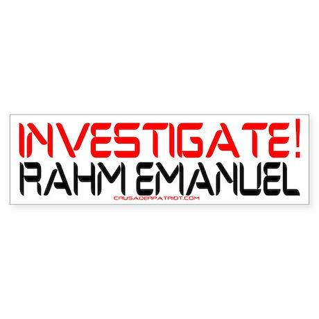 INVESTIGATE RAHM EMANUEL Bumper Sticker