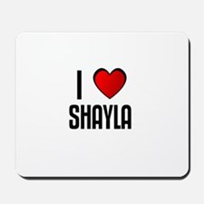 I LOVE SHAYLA Mousepad