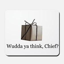 Wudda ya think, Chief? Mousepad