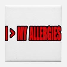 """""""Greater Than My Allergies"""" Tile Coaster"""