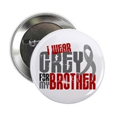 "I Wear Grey For My Brother 6 2.25"" Button"
