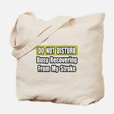 """""""Busy Recovering From Stroke"""" Tote Bag"""