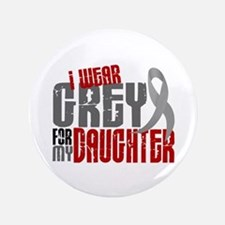 """I Wear Grey For My Daughter 6 3.5"""" Button"""