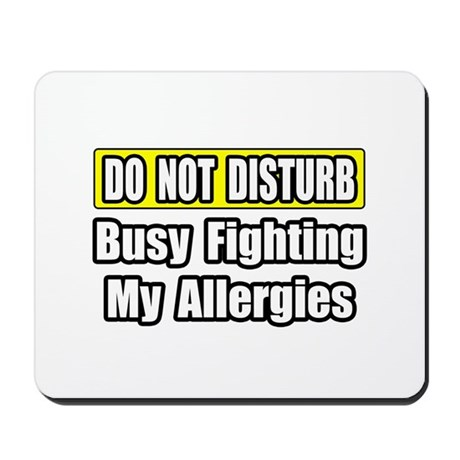 """""""Busy Fighting My Allergies"""" Mousepad"""