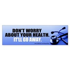 Don't Worry About Your Health Bumper Sticker
