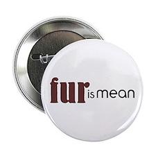 "Fur Is Mean 2.25"" Button"