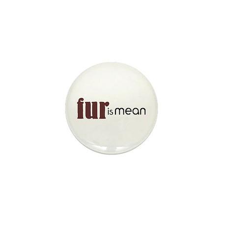 Fur Is Mean Mini Button